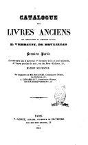 Catalogue des livres anciens qui composaient la librairie de feu m. Verbeyst, de Bruxelles première partie la vente aura lieu le mercredi 1.er décembre 1852 et jours suivants, à 7 heures précises du soir, rue de Bons-enfants, 28, Maison Silvestre ..