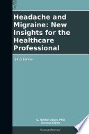 Headache And Migraine New Insights For The Healthcare Professional 2013 Edition Book PDF