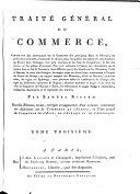 Traite General Du Commerce ... Nouvelle Edition, revue, corrigee et augmentee d'un volume, contenant des Additions sur le Commerce De L'Europe, et l'etat actuel du Commerce De l'Asie, De L'Afrique Et De L'Amerique ebook