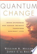 """Quantum Change: When Epiphanies and Sudden Insights Transform Ordinary Lives"" by William R. Miller, Janet C'de Baca"