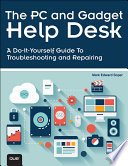 The PC and Gadget Help Desk  : A Do-It-Yourself Guide To Troubleshooting and Repairing