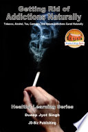 Getting Rid of Addictions Naturally -Tobacco, Alcohol, Tea, Cannabis, and Opium Addictions Cured Naturally