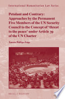 Petulant and Contrary  Approaches by the Permanent Five Members of the UN Security Council to the Concept of  threat to the peace  under Article 39 of the UN Charter