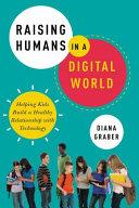 Raising Humans in a Digital World Book