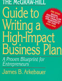 The McGraw Hill Guide to Writing a High Impact Business Plan  A Proven Blueprint for First Time Entrepreneurs