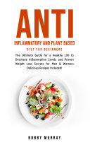 Anti Inflammatory and Plant Based Diet for Beginners Pdf/ePub eBook