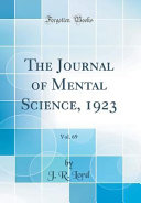 The Journal of Mental Science  1923  Vol  69  Classic Reprint