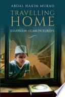 Travelling Home  Essays on Islam in Europe