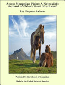 Across Mongolian Plains  a Naturalist s Account of China s  Great Northwest