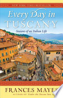 """Every Day in Tuscany: Seasons of an Italian Life"" by Frances Mayes"