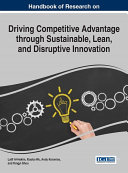 Handbook of Research on Driving Competitive Advantage through Sustainable  Lean  and Disruptive Innovation