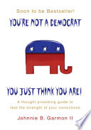 You're Not a Democrat You Just Think You Are!