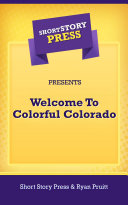 Short Story Press Presents Welcome To Colorful Colorado