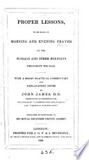 Proper lessons  to be read at morning and evening prayer  on the Sundays  and other holy days  with a comm  and notes by J  James