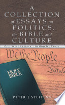 A Collection of Essays on Politics  the Bible and Culture Book PDF