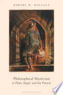 Philosophical Mysticism in Plato  Hegel  and the Present