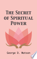 The Secret of Spiritual Power  Illustrated