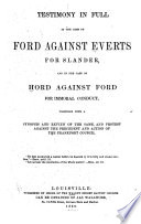 Testimony in Full in the Case of Ford Against Everts for Slander, and in the Case of Hord Against Ford for Immoral Conduct