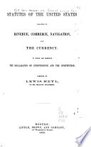 Statutes of the United States Relating to Revenue, Commerce, Navigation, and the Currency