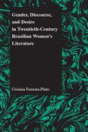 Gender  Discourse  and Desire in Twentieth century Brazilian Women s Literature