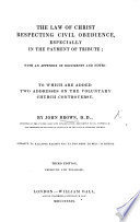 The Law Of Christ Respecting Civil Obedience Especially In The Payment Of Tribute To Which Are Added Two Addresses On The Voluntary Church Controversy Third Edition Improved And Enlarged