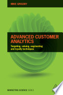 Advanced Customer Analytics  : Targeting, Valuing, Segmenting and Loyalty Techniques