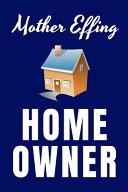 Mother Effing Home Owner