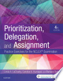 """Prioritization, Delegation, and Assignment E-Book: Practice Exercises for the NCLEX Exam"" by Linda A. LaCharity, Candice K. Kumagai, Barbara Bartz"