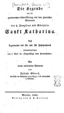 Die Legende von der gnadenreichen Lebensführung und dem glorreichen Martertode der h. Jungfrau und Märtyrin Sankt Katharina