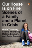 link to Our house is on fire : scenes of a family and a planet in crisis in the TCC library catalog
