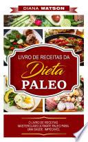 Dieta Paleo: LIVRO DE RECEITAS DA DIETA PALEO