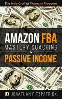 Amazon FBA Mastery Coaching   Passive Income