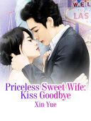 Priceless Sweet Wife  Kiss Goodbye