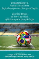 Bilingual Dictionary of Football (Soccer) Terms English/Portuguese and Portuguese/English - Dicionário Bilíngue de Termos de Futebol Inglês/Português e Português/Inglês