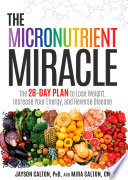 """The Micronutrient Miracle: The 28-Day Plan to Lose Weight, Increase Your Energy, and Reverse Disease"" by Jayson Calton, PhD, Mira Calton, CN"