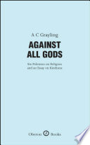 Against All Gods  Six Polemics on Religion and an Essay on Kindness
