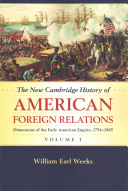 The New Cambridge History of American Foreign Relations  Volume 1  Dimensions of the Early American Empire  1754 1865