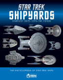 Star Trek Shipyards Star Trek Starships  2294 to the Future the Encyclopedia of Starfleet Ships
