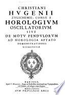 Christiani Hugenii, Zulichemii, const. F. Horologium Oscillatorium, sive de motu Pendulorum ad Horologia Aptato demonstrationes geometricae