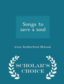 Songs to Save a Soul - Scholar's Choice Edition