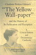 """Charlotte Perkins Gilman's """"The Yellow Wall-paper"""" and the History of Its Publication and Reception"""