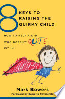 8 Keys To Raising The Quirky Child How To Help A Kid Who Doesn T Quite Fit In 8 Keys To Mental Health