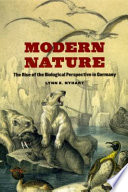 Modern Nature  : The Rise of the Biological Perspective in Germany