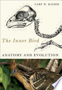 """The Inner Bird: Anatomy and Evolution"" by Gary W. Kaiser"