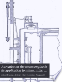 A Treatise on the Steam Engine in Its Application to Mines  Mills  Steam Navigation  and Railways