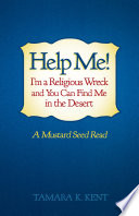 Help Me  I   m a Religious Wreck and You Can Find Me in the Desert