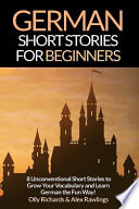 German Short Stories for Beginners  : 8 Unconventional Short Stories to Grow Your Vocabulary and Learn German the Fun Way!