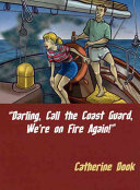 Darling, Call the Coast Guard, We're on Fire Again! : and Other Tales of Liveaboard Life