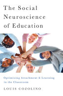 Cover of The Social Neuroscience of Education: Optimizing Attachment and Learning in the Classroom (The Norton Series on the Social Neuroscience of Education)