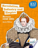 KS3 History 4th Edition: Revolution, Industry and Empire: Britain 1558-1901 Student Book
